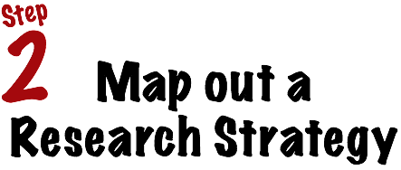 Step 2: Map out a Research Strategy