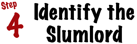 Step 4: Identify the Slumlord